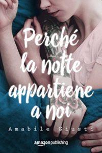 Book Cover: Perché la notte appartiene a noi - Amabile Giusti Recensione