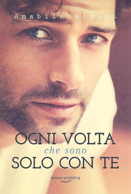 Book Cover: Ogni volta che sono solo con te - Amabile Giusti Recensione