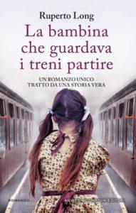Book Cover: La bambina che guardava i treni partire - Ruperto Long Recensione