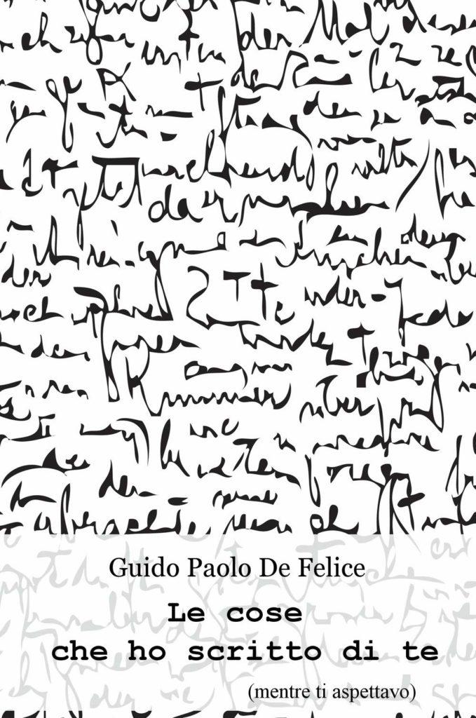 Book Cover: Le cose che ho scritto di te - Guido Paolo De Felice Recensione