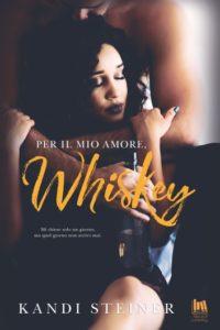Book Cover: Per il mio amore, Whiskey - Kandi Steiner Recensione