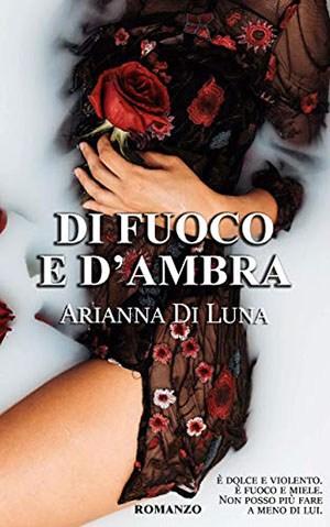 Book Cover: Di fuoco e d'ambra - Arianna Di Luna Recensione