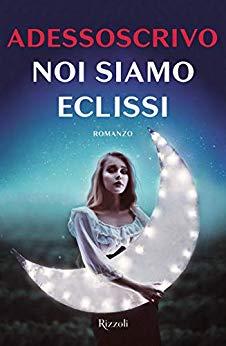 """Book Cover: Recensione """"Noi siamo eclissi"""" di Adessoscrivo"""