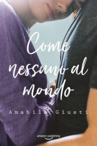 """Book Cover: """"Come nessuno al mondo"""" di Amabile Giusti NOVITA'"""