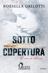 """Book Cover: """"Sotto copertura (Il cuore di Alessia)"""" di Rossella Gallotti COVER REVEAL"""