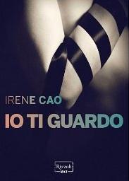 """Book Cover: """"Io Ti Guardo"""" di Irene Cao RECENSIONE"""