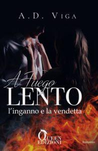 Book Cover: A Fuego Lento. L'Inganno e la Vendetta di A.D. Viga - COVER REVEAL
