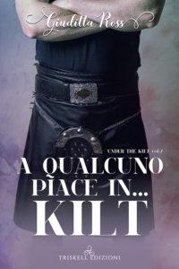 Book Cover: A Qualcuno Piace in...Kilt di Giuditta Ross - SEGNALAZIONE