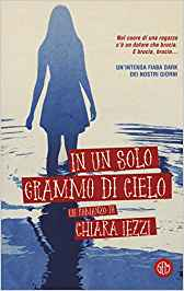 """Book Cover: """"In Un Solo Grammo Di Cielo"""" di Chiara Iezzi - RECENSIONE"""