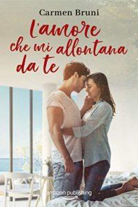 "Book Cover: ""L'amore che mi allontana da te"" di Carmen Bruni - RECENSIONE"