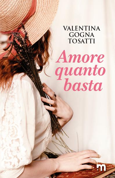 Book Cover: Amore Quanto Basta di Valentina Gogna Tosatti - SEGNALAZIONE