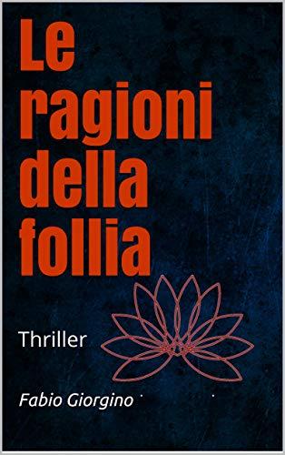 Book Cover: Le ragioni della follia di Fabio Giorgino