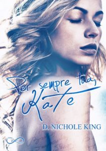 Book Cover: Per sempre tua, Kate di D. Nichole King - RECENSIONE