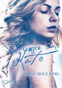 Book Cover: Per sempre tua, Kate di D. Nichole King - RECENSIONE
