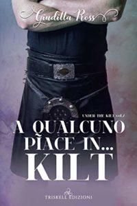 Book Cover: A qualcuno piace in...Kilt di Giuditta Ross - RECENSIONE IN ANTEPRIMA