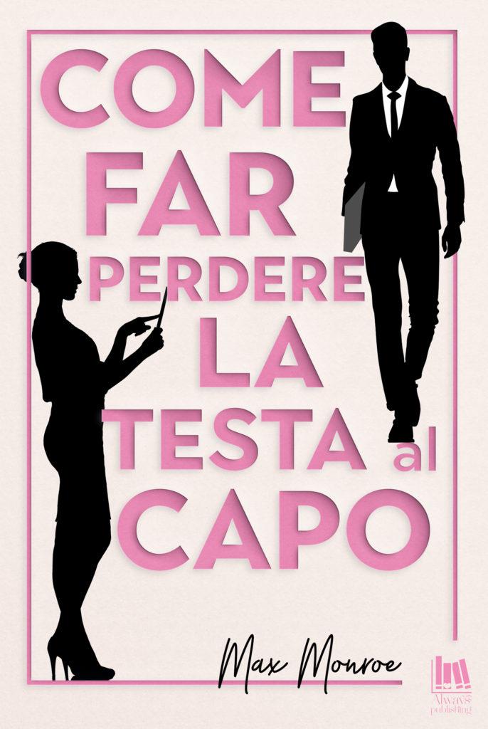 """Book Cover: Come Far Perdere La Testa Al Capo """"Millionaire Bad Boys series"""" di Max Monroe - SEGNALAZIONE"""