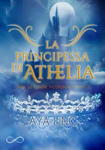 """Book Cover: La Cenerentola Sbagliata - La Principessa di Athelia """"Le Favole Incompiute Series"""" di Aya Ling"""