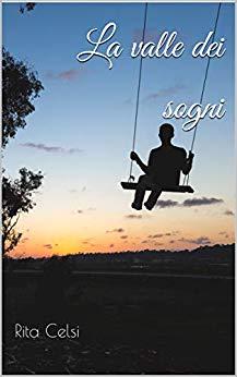 Book Cover: La Valle dei Sogni di Rita Celsi - RECENSIONE
