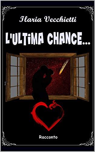 Book Cover: L'Ultima Chance di Ilaria Vecchietti - RECENSIONE