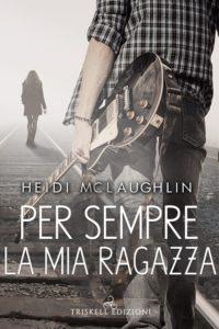 """Book Cover: Per Sempre La Mia Ragazza """"Beaumont Series"""" di Heidi McLaughlin - RECENSIONE IN ANTEPRIMA"""