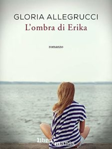 Book Cover: L'Ombra di Erika di Gloria Allegrucci - RECENSIONE + INTERVISTA