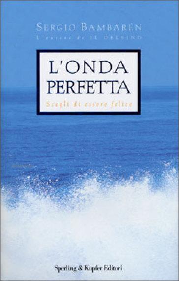 Book Cover: L'Onda Perfetta. Scegli di Essere Felice di Sergio Bambaren - RECENSIONE
