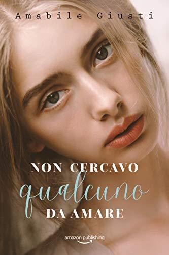 Book Cover: Non Cercavo Qualcuno Da Amare di Amabile Giusti - ANTEPRIMA