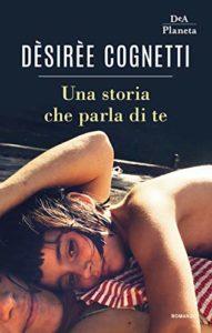 Book Cover: Una Storia Che Parla Di Te di Dèsirèe Cognetti - SEGNALAZIONE