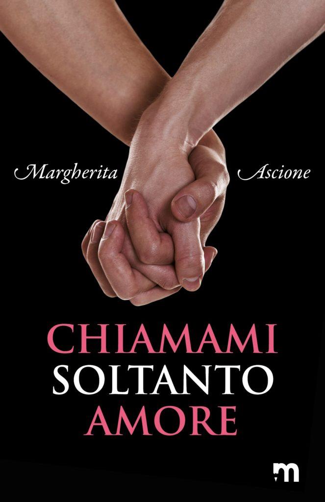 Book Cover: Chiamami Soltanto Amore di Margherita Ascione - SEGNALAZIONE