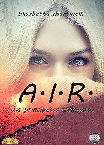 Book Cover: A.I.R. La Principessa Scomparsa di Elisabetta Martinelli - SEGNALAZIONE