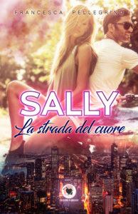 Book Cover: Sally. La strada del cuore di Francesca Pellegrino - SEGNALAZIONE