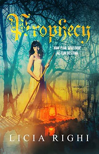 Book Cover: Prophecy. Non puoi sfuggire al tuo destino di Licia Righi - RECENSIONE