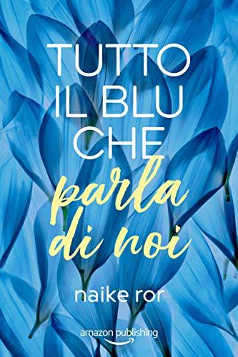 Book Cover: Tutto il Blu che Parla di Noi di Naike Ror