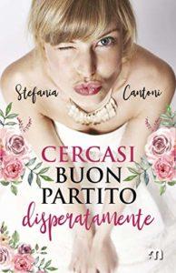 Book Cover: Cercasi Buon Partito Disperatamente di Stefania Cantoni - RECENSIONE