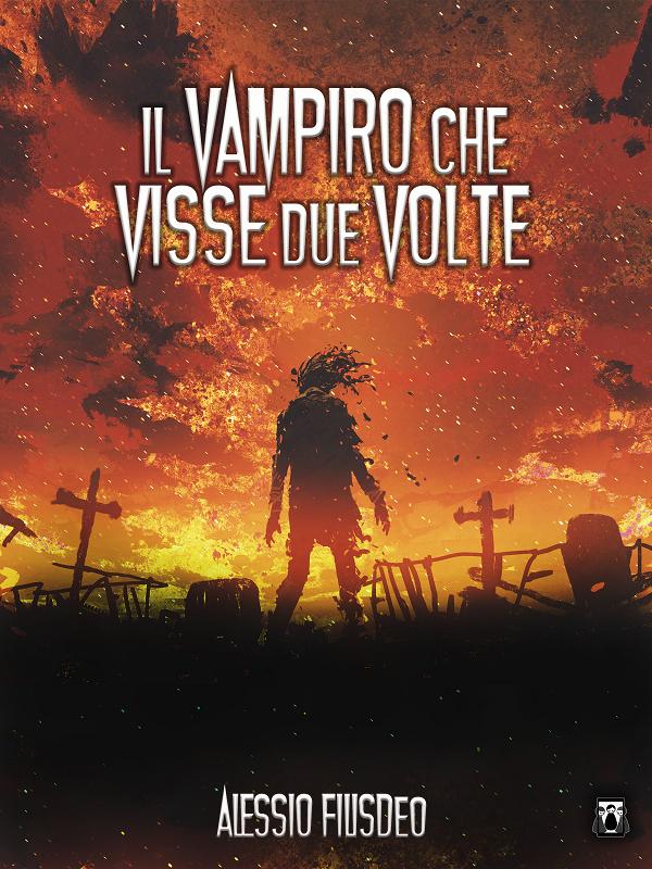 Book Cover: Il Vampiro che visse due volte di Alessio Filisdeo - SEGNALAZIONE