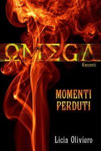 """Book Cover: Omega. La Fine è Solo il Principio - Momenti perduti: Racconti """"Omega Series"""" di Licia Oliviero - Segnalazione"""