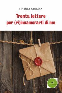 Book Cover: Trenta Lettere Per (Ri)Innamorarti di Me di Cristina Sannino - SEGNALAZIONE