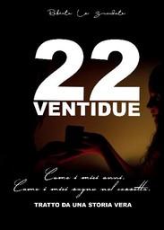 Book Cover: 22 Ventidue - Come i Miei Anni. Come i Miei Sogni nel Cassetto di Roberta Lo Scrudato - SEGNALAZIONE