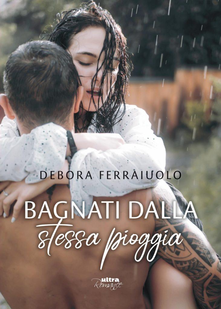 Book Cover: Bagnati dalla stessa pioggia di Debora Ferraiolo - PLOT REVEAL