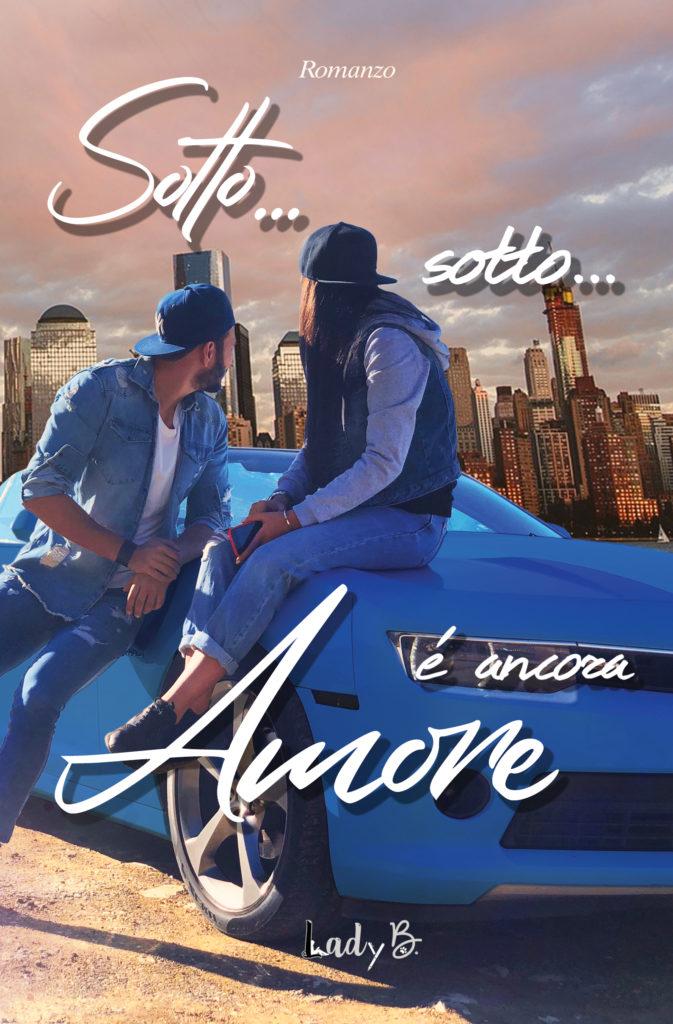 Book Cover: Sotto...sotto...è ancora amore di Lady B. - RECENSIONE