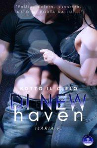Book Cover: Sotto il Cielo di New Haven di Ilaria F. - SEGNALAZIONE