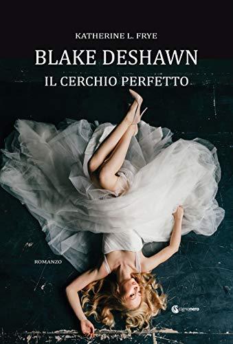 Book Cover: Blake Deshawn - Il Cerchio Perfetto di Katherine L. Frye - RECENSIONE