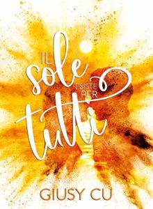 Book Cover: Il Sole Esiste Per Tutti di Giusy Cu - RECENSIONE