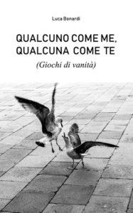 Book Cover: Qualcuno come me, Qualcuna come te di Luca Bonardi - RECENSIONE