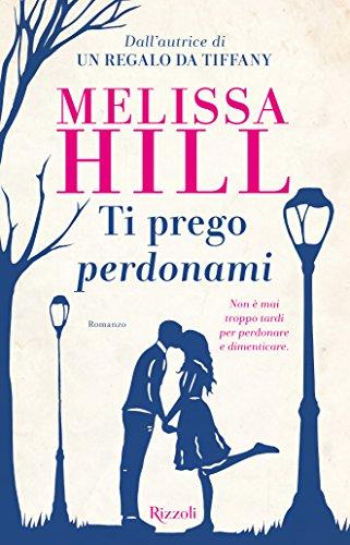 Book Cover: Ti Prego Perdonami di Melissa Hill - RECENSIONE
