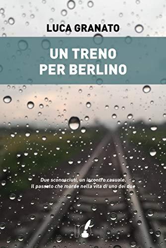 Book Cover: Un Treno per Berlino di Luca Granato - SEGNALAZIONE