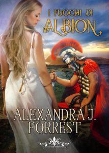 Book Cover: I Fuochi di Albion di Alexandra J. Forrest - COVER REVEAL