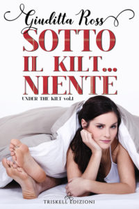 Book Cover: Sotto Il Kilt...Niente di Giuditta Ross - SEGNALAZIONE