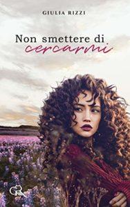 Book Cover: Non Smettere di Cercarmi di Giulia Rizzi - SEGNALAZIONE