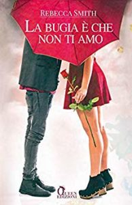 Book Cover: La Bugia è Che Non Ti Amo di Rebecca Smith - Review Party - RECENSIONE